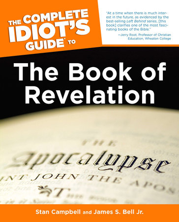 The Complete Idiot's Guide to the Book of Revelation by James S. Bell Jr. and Stan Campbell