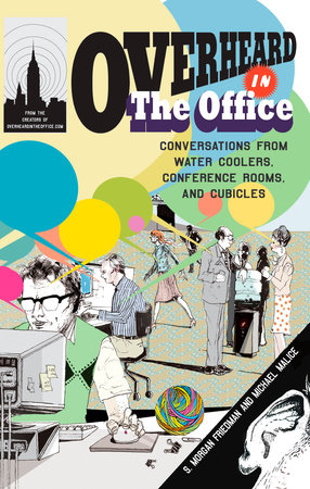 Overheard in the Office by S. Morgan Friedman and Michael Malice