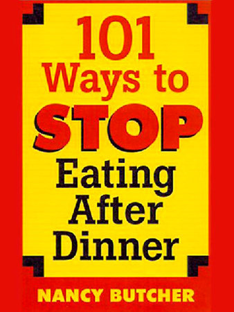 101 Ways to Stop Eating After Dinner by Nancy Butcher