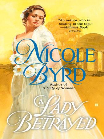 A Lady Betrayed by Nicole Byrd