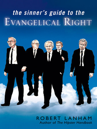 The Sinner's Guide to the Evangelical Right by Robert Lanham