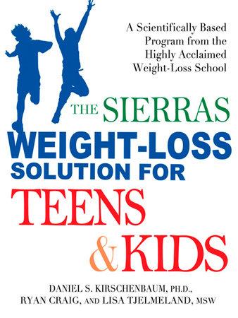 The Sierras Weight-Loss Solution for Teens and Kids by Daniel Kirschenbaum, Ryan Craig and Lisa Tjelmeland