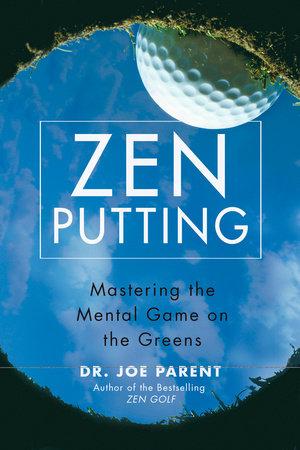 Zen Putting by Joseph Parent