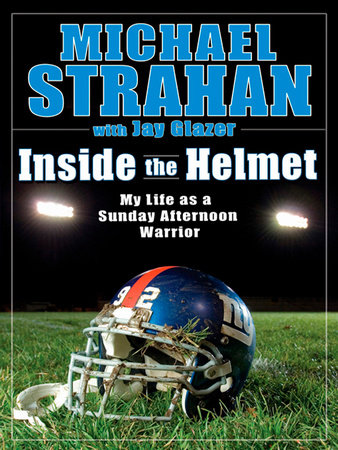 Inside the Helmet by Michael Strahan and Jay Glazer