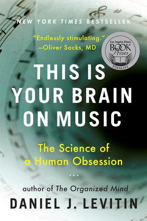 This Is Your Brain on Music by Daniel J  Levitin | PenguinRandomHouse com:  Books