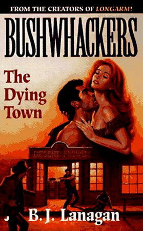 Bushwhackers 04: The Dying Town by B. J. Lanagan
