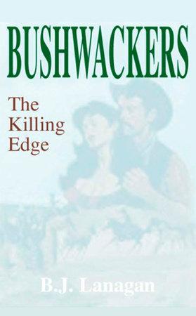 Bushwhackers 03: The Killing Edge by B. J. Lanagan