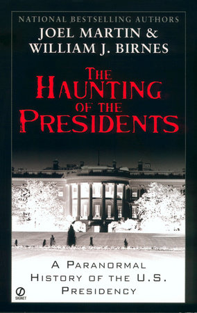 The Haunting of the Presidents by Joel Martin and William J. Birnes