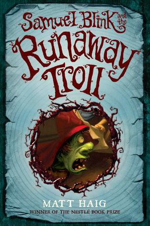 Samuel Blink and the Runaway Troll by Matt Haig