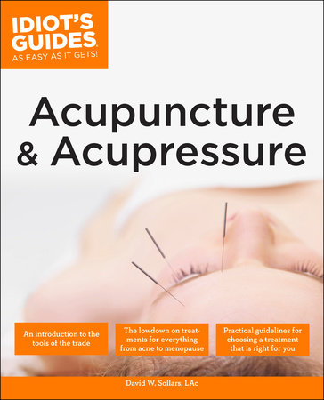 The Complete Idiot's Guide to Acupuncture & Acupressure by David Sollars