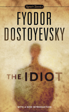 The Idiot by Fyodor Dostoyevsky: 9780451531520 | PenguinRandomHouse.com:  Books