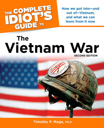 The Complete Idiot's Guide to the Vietnam War, 2nd Edition by Timothy P. Maga Ph.D.