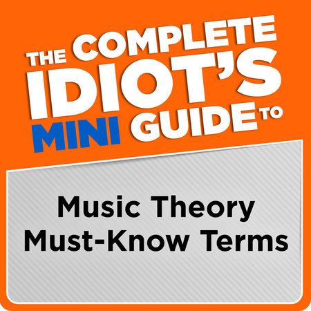 The Complete Idiot's Mini Guide to Music Theory Must-Know Terms by Michael Miller