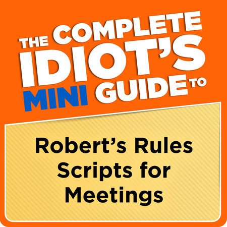 The Complete Idiot's Mini Guide to Robert's Rules Scripts for Meetings by Nancy Sylvester MA, PRP, CPP-T