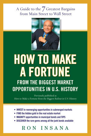 How to Make a Fortune from the Biggest Market Opportunitiesin U.S.History by Ron Insana