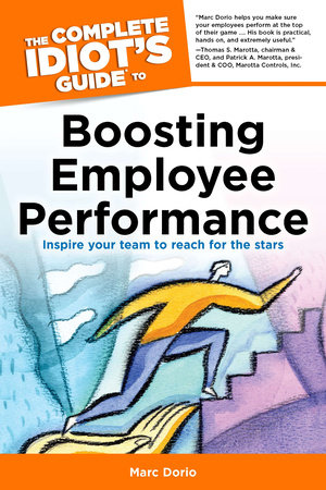 The Complete Idiot's Guide to Boosting Employee Performance by Marc Dorio and Susan Shelly