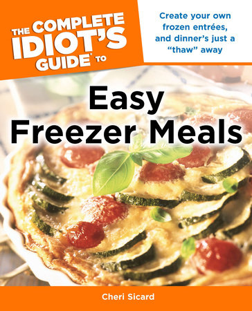 The Complete Idiot's Guide to Easy Freezer Meals by Cheri Sicard