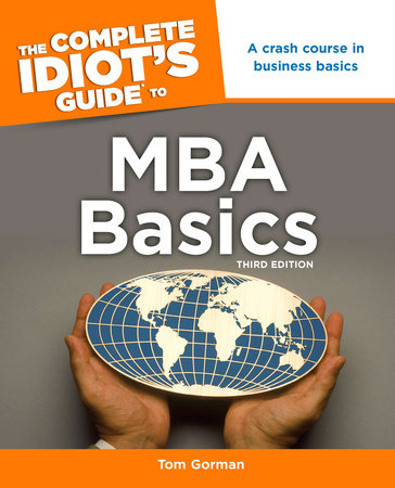 The Complete Idiot's Guide to MBA Basics, 3rd Edition by Tom Gorman