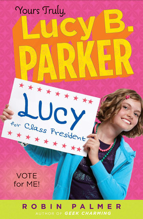 Yours Truly, Lucy B. Parker: Vote for Me! by Robin Palmer