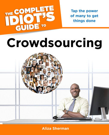 The Complete Idiot's Guide to Crowdsourcing by Aliza Sherman