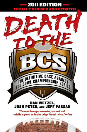 Death to the BCS: Totally Revised and Updated by Dan Wetzel, Josh Peter and Jeff Passan