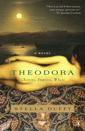 Theodora: Actress, Empress, Whore by Stella Duffy