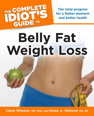 The Complete Idiot's Guide to Belly Fat Weight Loss by Claire Wheeler, MD Ph.D. and Diane A. Welland M.S., R.D.