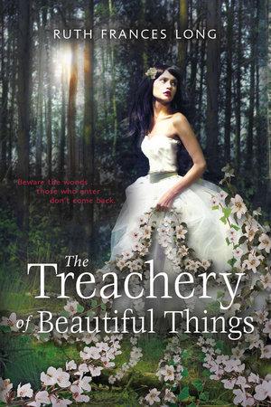 The Treachery of Beautiful Things by Ruth Long