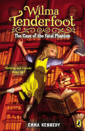 Wilma Tenderfoot: The Case of the Fatal Phantom by Emma Kennedy