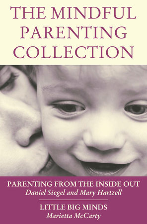 The Mindful Parenting Collection by Daniel J. Siegel MD and Marietta McCarty