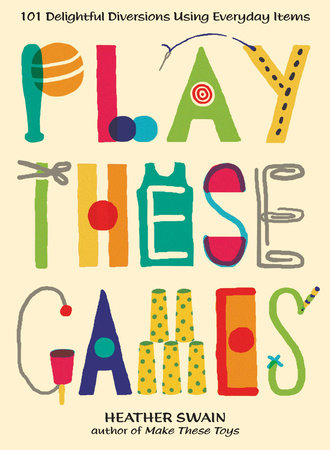 Play These Games by Heather Swain