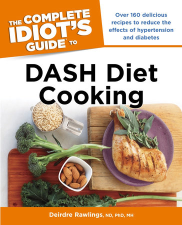 The Complete Idiot's Guide to DASH Diet Cooking by Deirdre Rawlings ND, Ph.D.