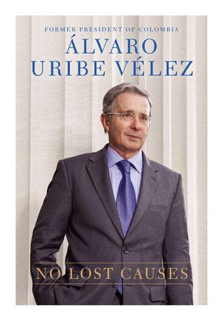 No Lost Causes by Alvaro Uribe Velez
