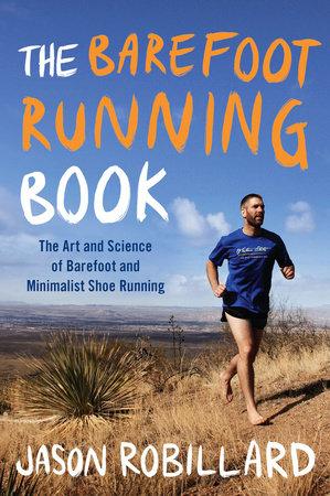 The Barefoot Running Book by Jason Robillard