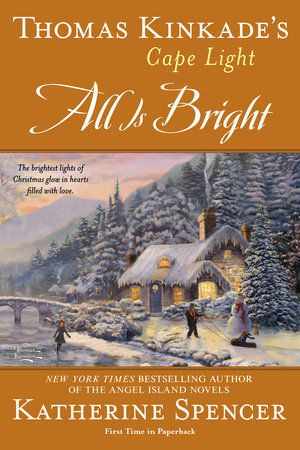 Thomas Kinkade's Cape Light: All is Bright by Katherine Spencer