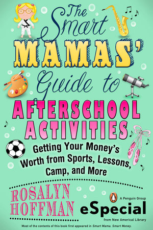 The Smart Mamas' Guide to After-School Activities by Rosalyn Hoffman