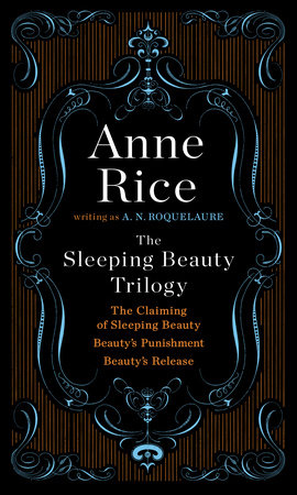 The Sleeping Beauty Trilogy by A. N. Roquelaure and Anne Rice