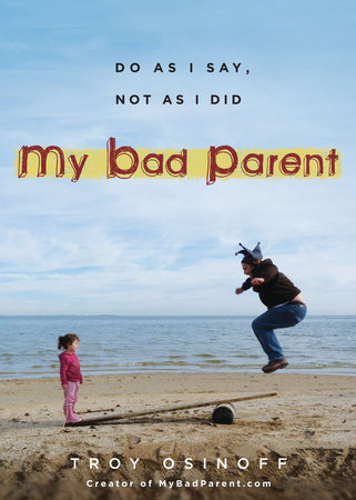 My Bad Parent by Troy Osinoff