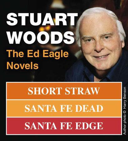 Stuart Woods: The Ed Eagle Novels by Stuart Woods