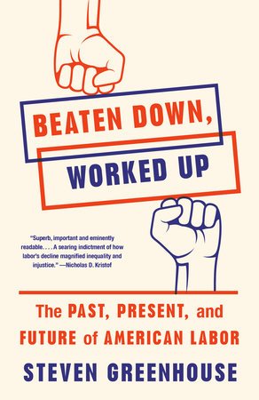 Beaten Down, Worked Up by Steven Greenhouse