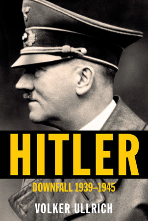 Hitler: Downfall by Volker Ullrich
