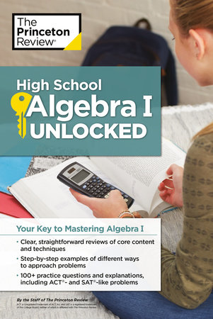 High School Algebra I Unlocked by The Princeton Review