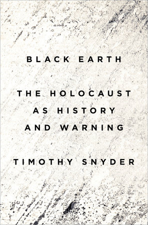 Image result for Black Earth: The Holocaust as History and Warning by Timothy Snyder. 2016