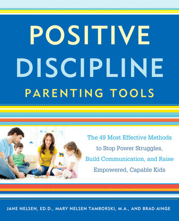 Positive Discipline Parenting Tools by Jane Nelsen, Ed.D., Mary Nelsen Tamborski and Brad Ainge