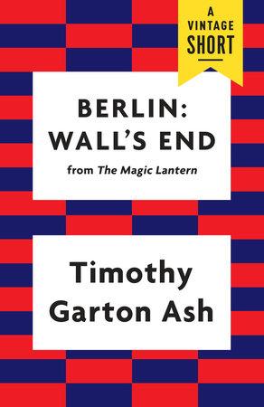 Berlin: Wall's End by Timothy Garton Ash