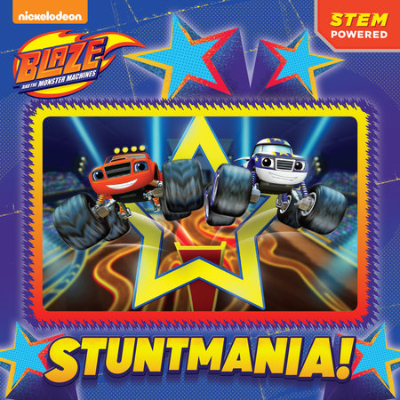 Stuntmania! (Blaze and the Monster Machines) by Mary Tillworth