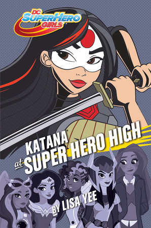 Katana at Super Hero High (DC Super Hero Girls) by Lisa Yee
