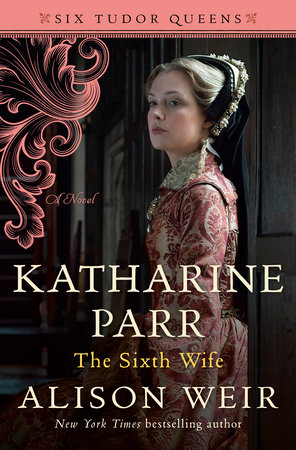 Katharine Parr, The Sixth Wife by Alison Weir