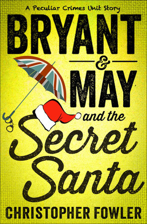 Bryant & May and the Secret Santa by Christopher Fowler