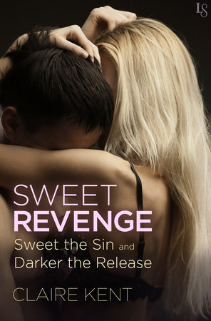 Sweet Revenge (2-Book Bundle: Sweet the Sin and Darker the Release) by Claire Kent